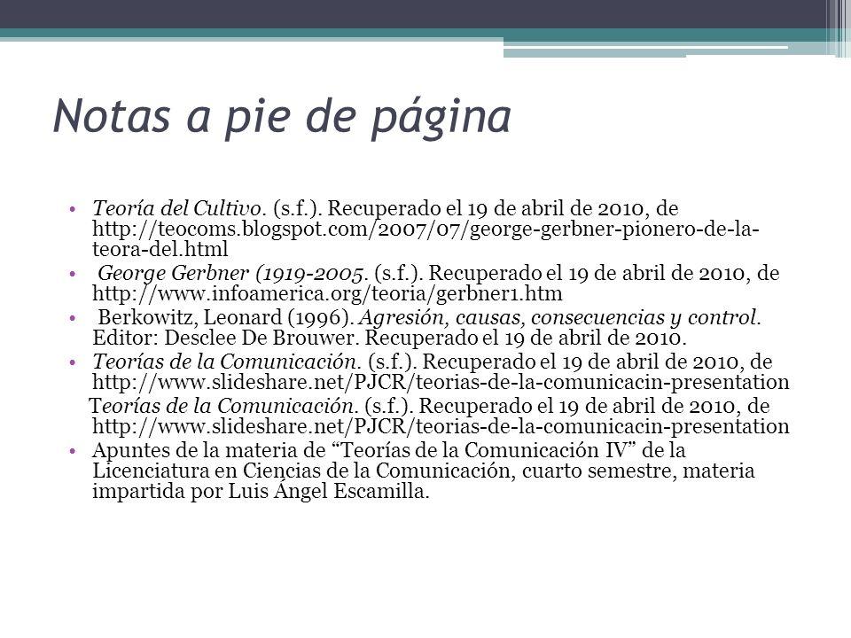 Notas a pie de página Teoría del Cultivo. (s.f.). Recuperado el 19 de abril de 2010, de http://teocoms.blogspot.com/2007/07/george-gerbner-pionero-de-