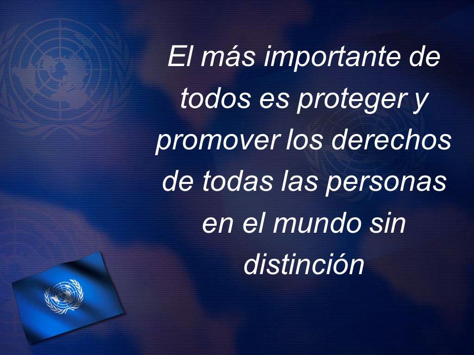 El más importante de todos es proteger y promover los derechos de todas las personas en el mundo sin distinción