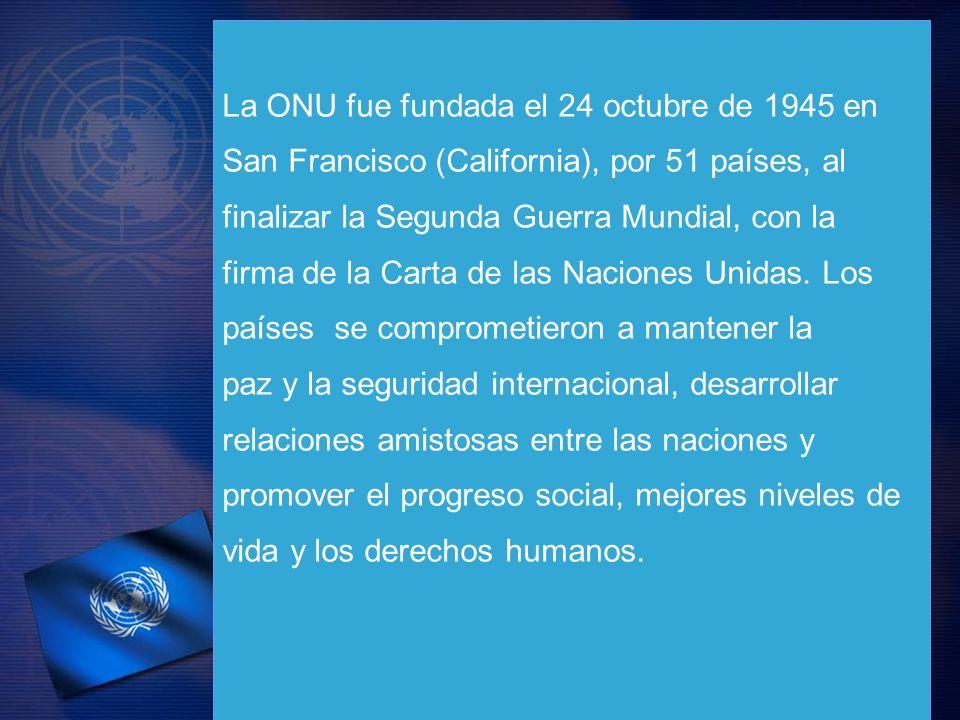 La ONU fue fundada el 24 octubre de 1945 en San Francisco (California), por 51 países, al finalizar la Segunda Guerra Mundial, con la firma de la Cart
