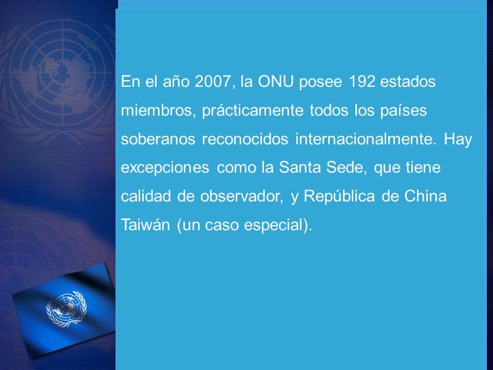 En el año 2007, la ONU posee 192 estados miembros, prácticamente todos los países soberanos reconocidos internacionalmente. Hay excepciones como la Sa