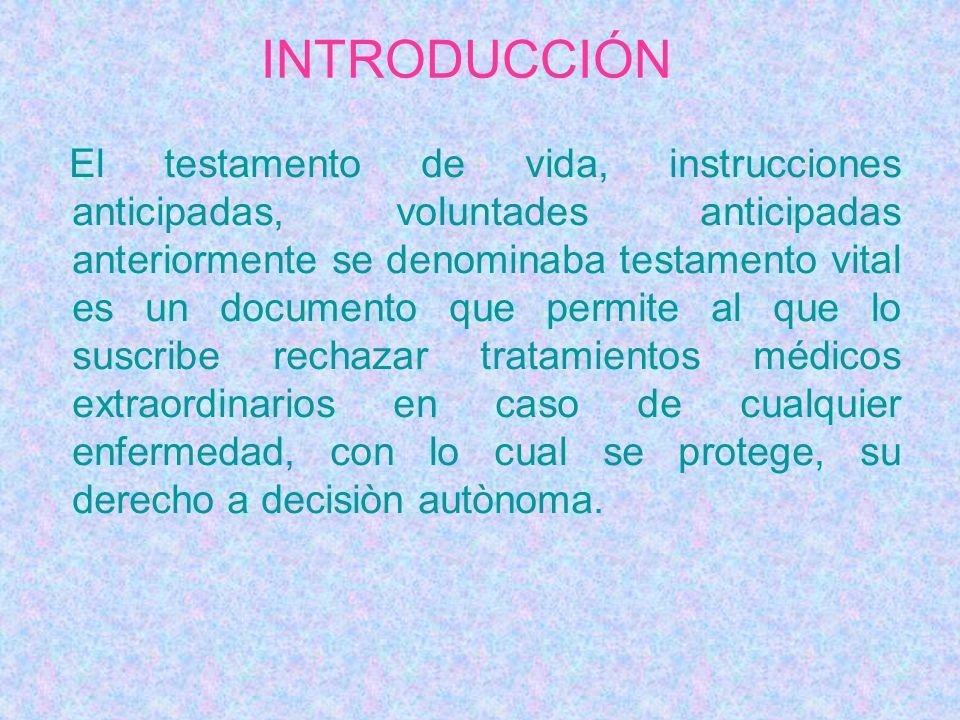 INTRODUCCIÓN El testamento de vida, instrucciones anticipadas, voluntades anticipadas anteriormente se denominaba testamento vital es un documento que