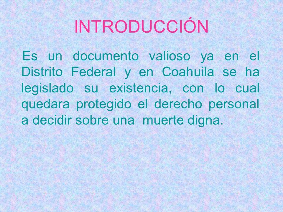 INTRODUCCIÓN Es un documento valioso ya en el Distrito Federal y en Coahuila se ha legislado su existencia, con lo cual quedara protegido el derecho p