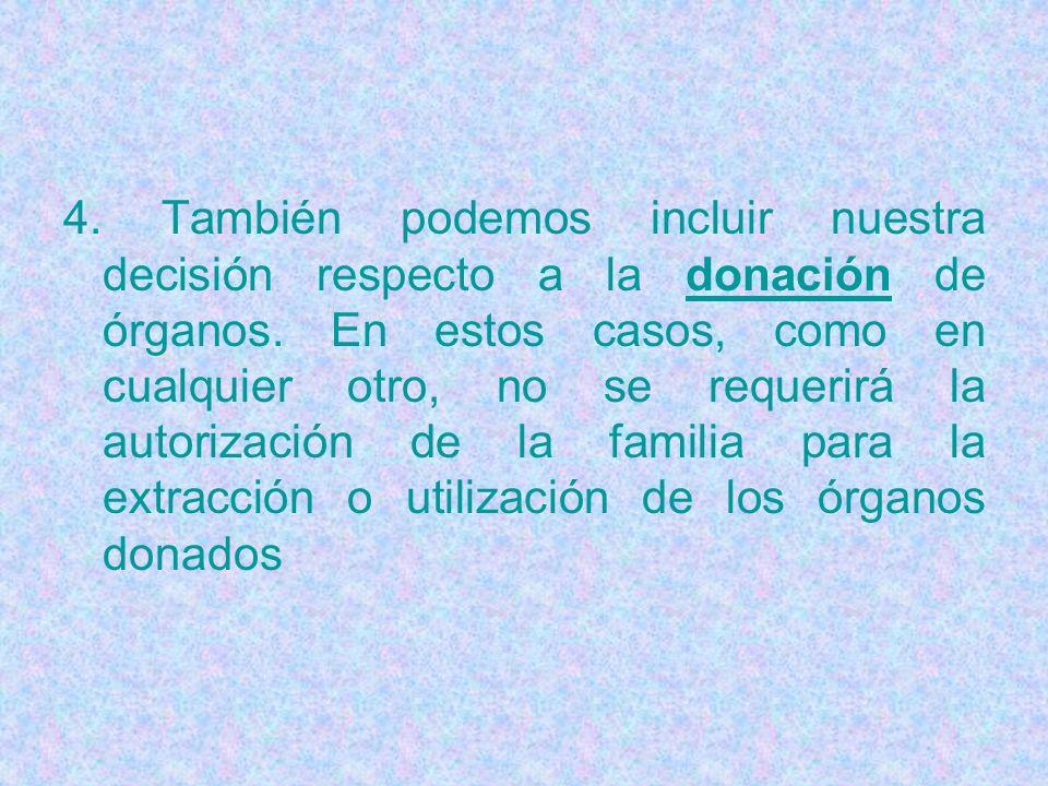 4. También podemos incluir nuestra decisión respecto a la donación de órganos. En estos casos, como en cualquier otro, no se requerirá la autorización