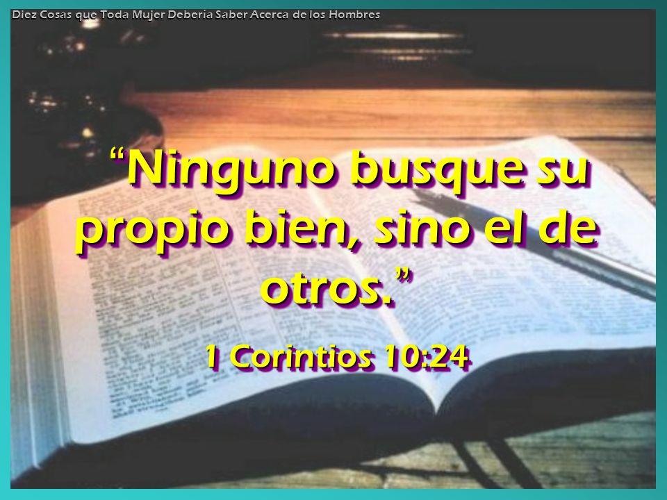 Ninguno busque su propio bien, sino el de otros. Ninguno busque su propio bien, sino el de otros. 1 Corintios 10:24 Ninguno Ninguno busque su propio b
