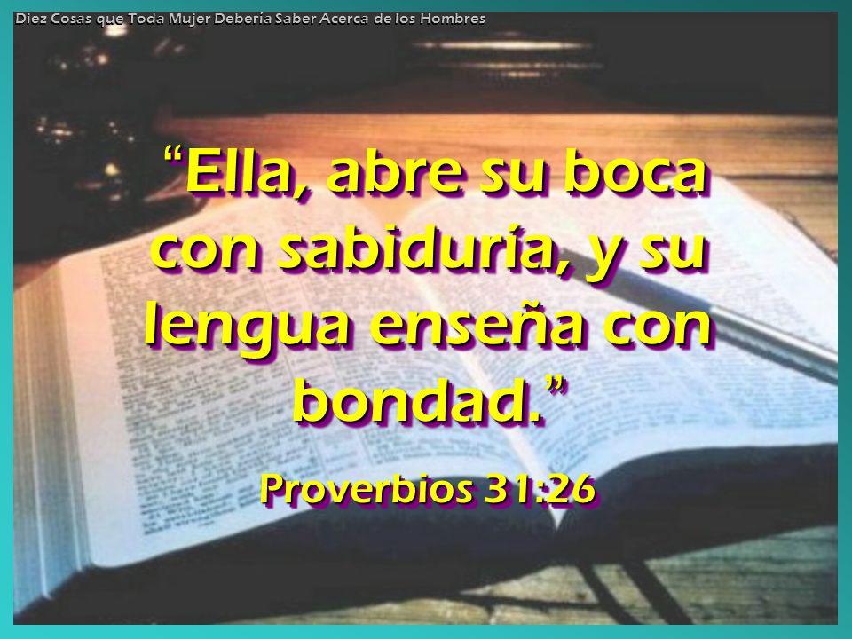 Ella, abre su boca con sabiduría, y su lengua enseña con bondad. Ella, abre su boca con sabiduría, y su lengua enseña con bondad. Proverbios 31:26 Ell