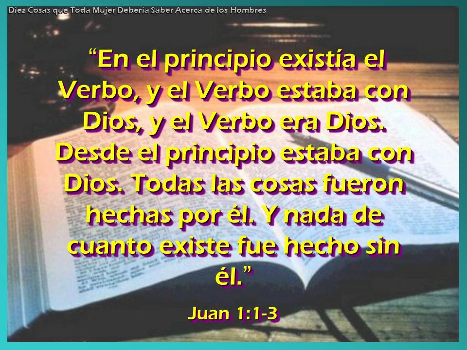 En el principio existía el Verbo, y el Verbo estaba con Dios, y el Verbo era Dios. Desde el principio estaba con Dios. Todas las cosas fueron hechas p
