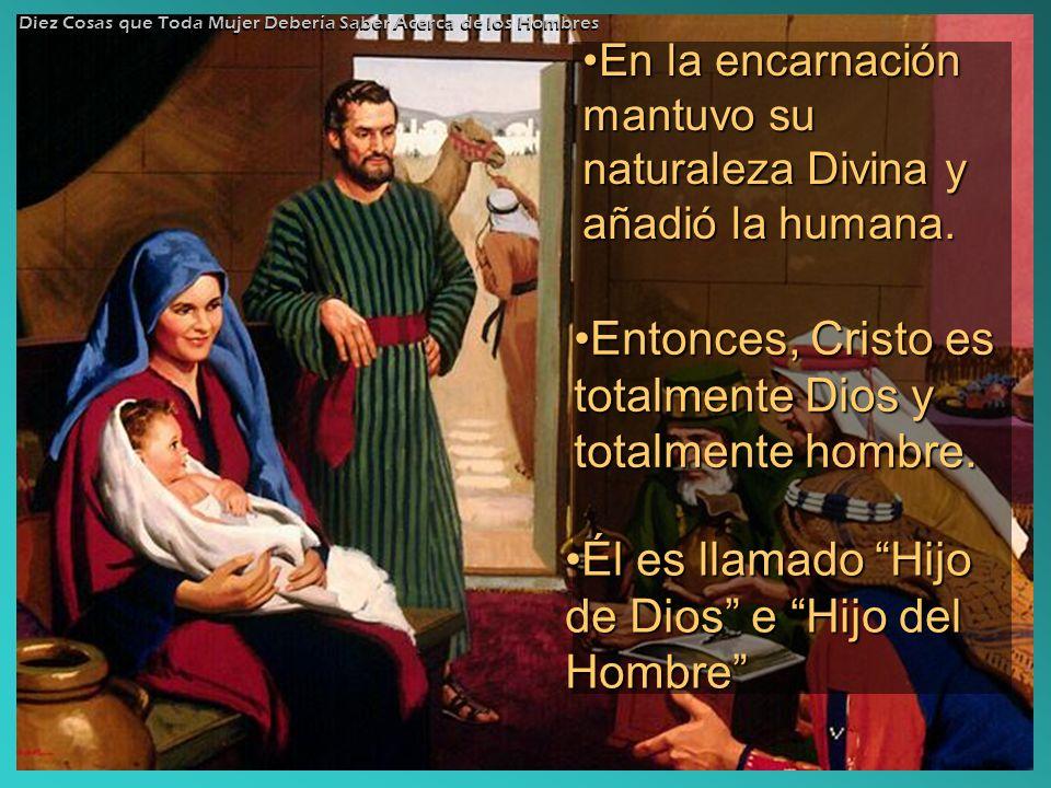 En la encarnación mantuvo su naturaleza Divina y añadió la humana.En la encarnación mantuvo su naturaleza Divina y añadió la humana. Entonces, Cristo