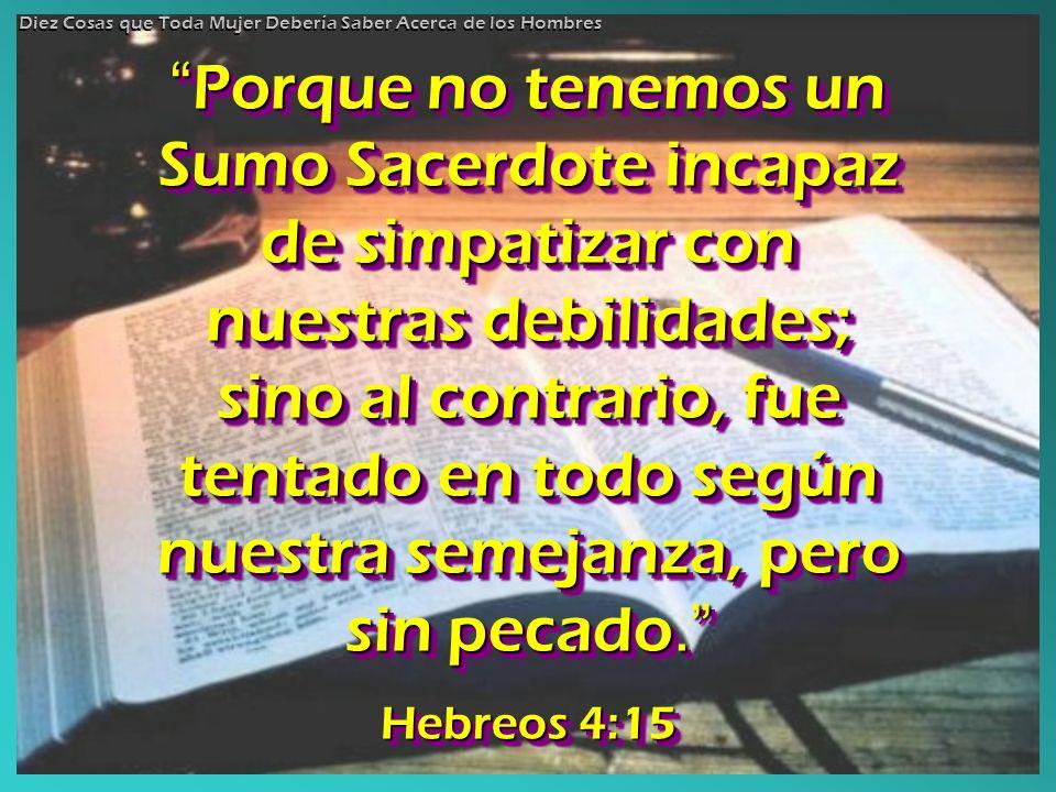 Porque no tenemos un Sumo Sacerdote incapaz de simpatizar con nuestras debilidades; sino al contrario, fue tentado en todo según nuestra semejanza, pe