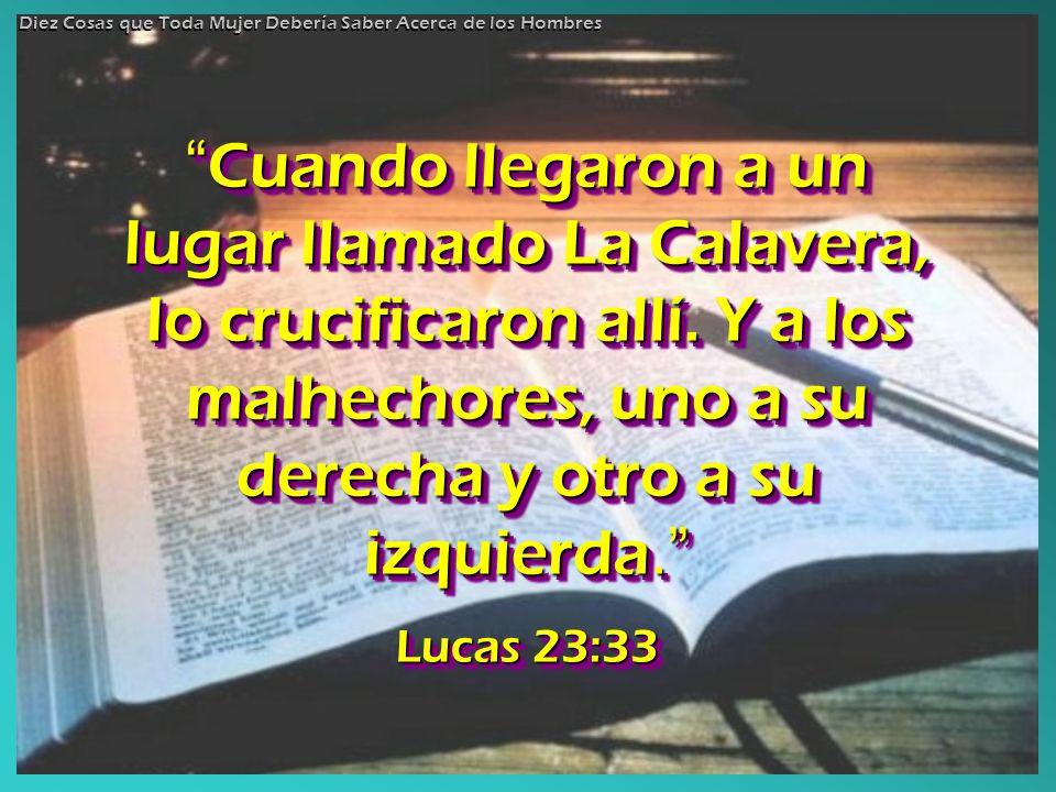 Cuando llegaron a un lugar llamado La Calavera, lo crucificaron allí. Y a los malhechores, uno a su derecha y otro a su izquierda. Cuando llegaron a u