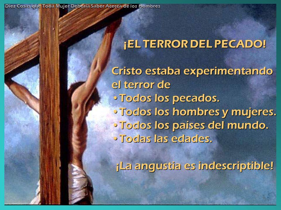 ¡EL TERROR DEL PECADO! Cristo estaba experimentando el terror de Todos los pecados.Todos los pecados. Todos los hombres y mujeres.Todos los hombres y