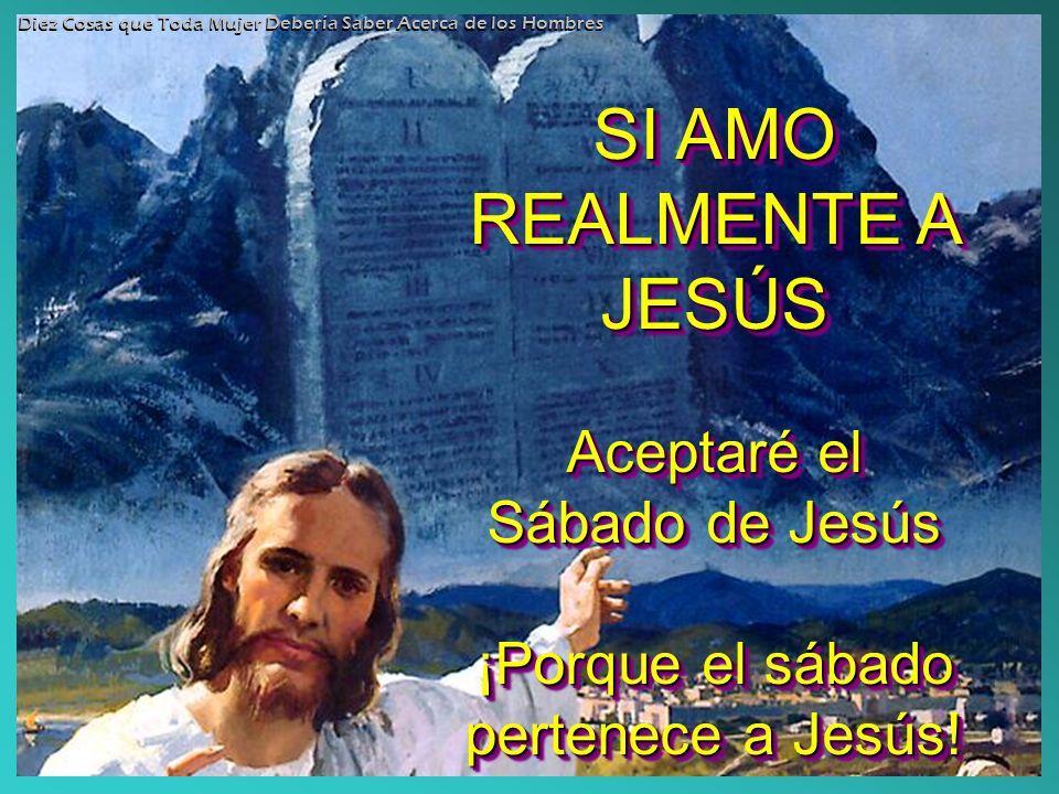 SI AMO REALMENTE A JESÚS Aceptaré el Sábado de Jesús ¡Porque el sábado pertenece a Jesús! SI AMO REALMENTE A JESÚS Aceptaré el Sábado de Jesús ¡Porque