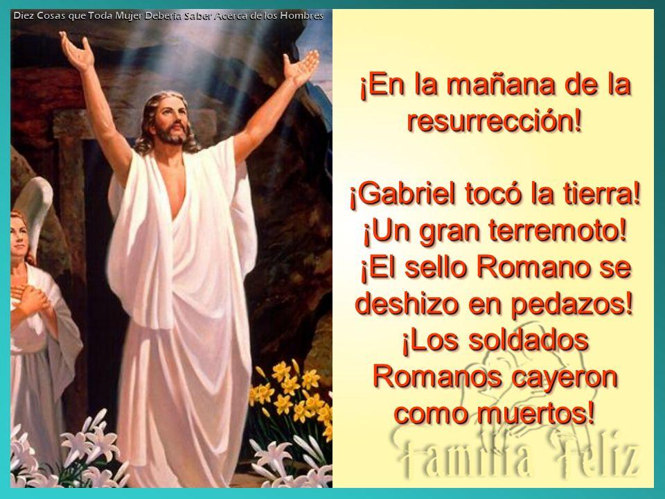 ¡En la mañana de la resurrección! ¡Gabriel tocó la tierra! ¡Un gran terremoto! ¡El sello Romano se deshizo en pedazos! ¡Los soldados Romanos cayeron c