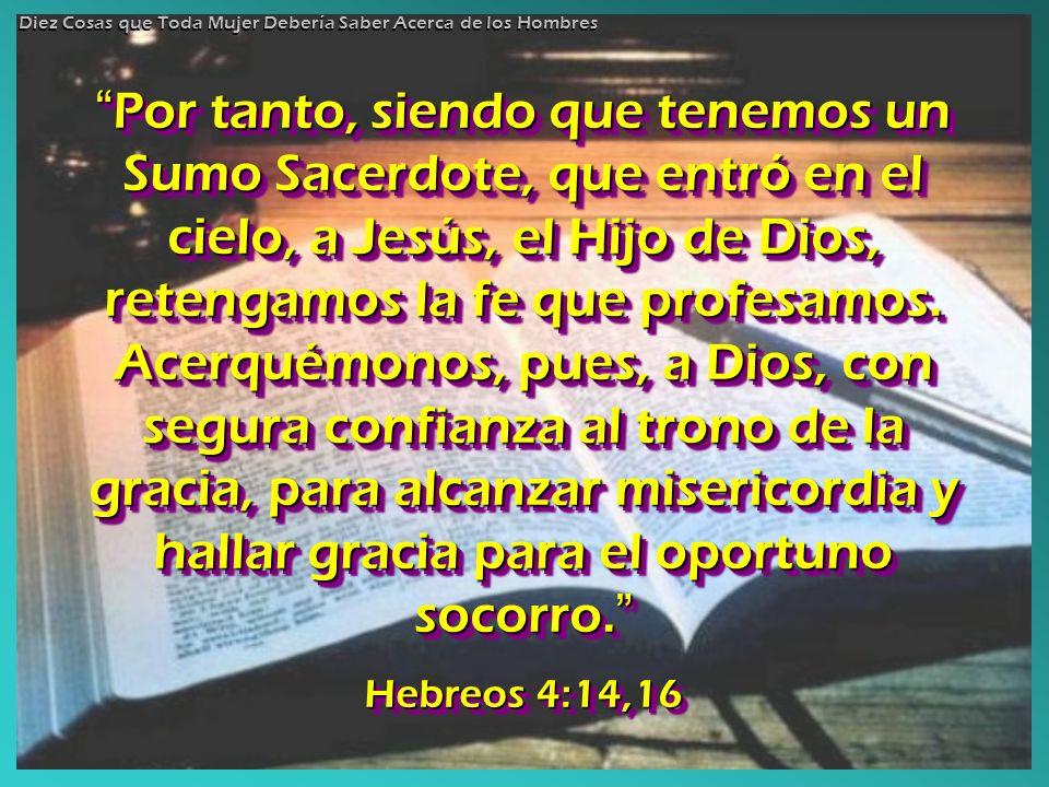 Por tanto, siendo que tenemos un Sumo Sacerdote, que entró en el cielo, a Jesús, el Hijo de Dios, retengamos la fe que profesamos. Acerquémonos, pues,