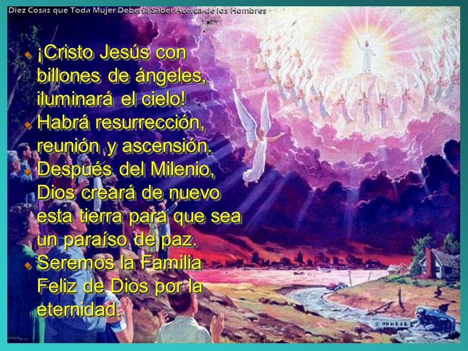 ¡Cristo Jesús con billones de ángeles, iluminará el cielo! Habrá resurrección, reunión y ascensión. Después del Milenio, Dios creará de nuevo esta tie