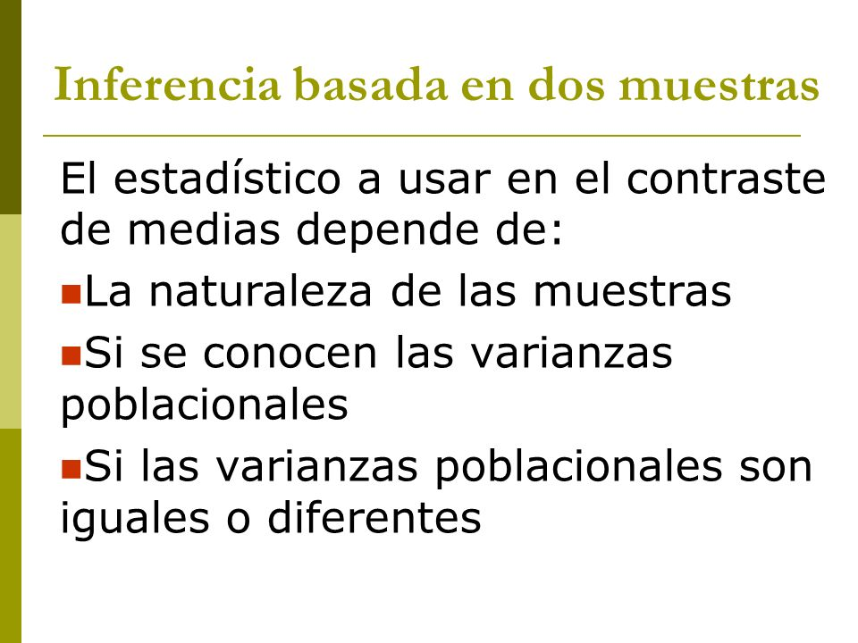 Muestras independientes Varianzas poblacionales conocidas La inferencia se basa en el estadístico: usualmente las varianzas son desconocidas