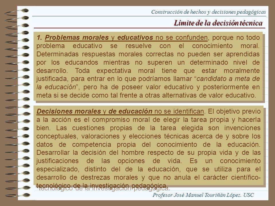 Límite de la decisión técnica 1. Problemas morales y educativos no se confunden, porque no todo problema educativo se resuelve con el conocimiento mor