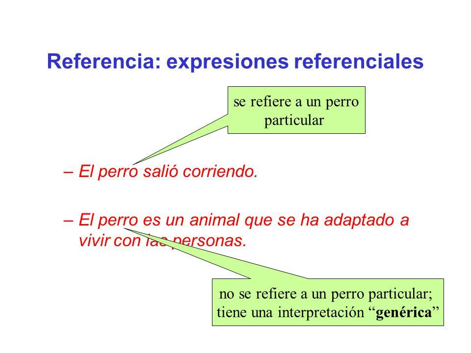 Referencia: expresiones referenciales –El perro salió corriendo. –El perro es un animal que se ha adaptado a vivir con las personas. se refiere a un p