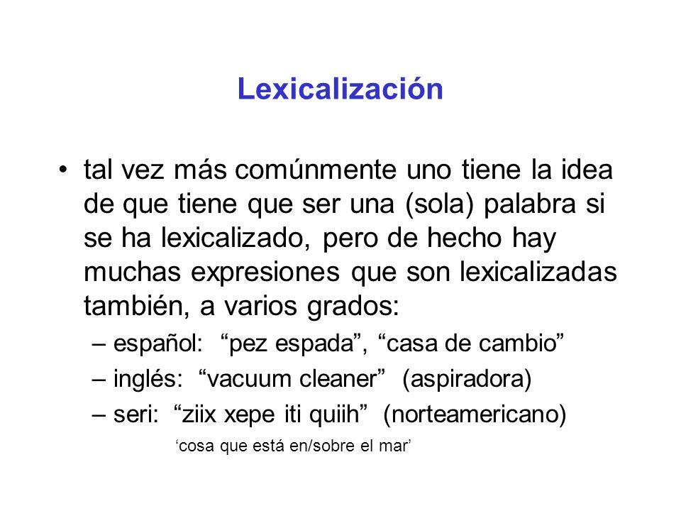 Lexicalización tal vez más comúnmente uno tiene la idea de que tiene que ser una (sola) palabra si se ha lexicalizado, pero de hecho hay muchas expres