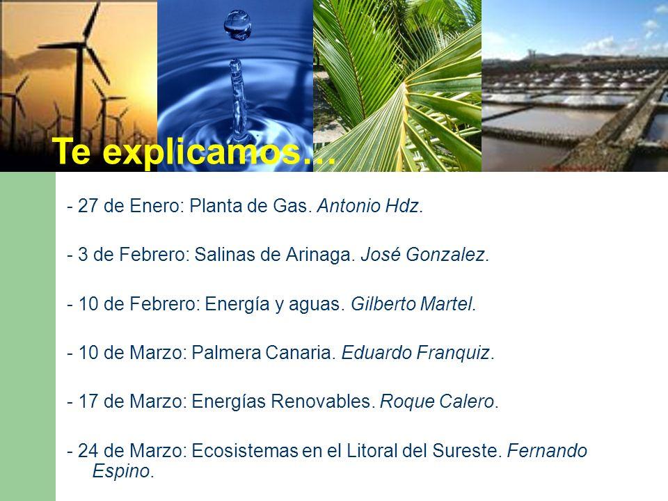 - 27 de Enero: Planta de Gas. Antonio Hdz. - 3 de Febrero: Salinas de Arinaga.