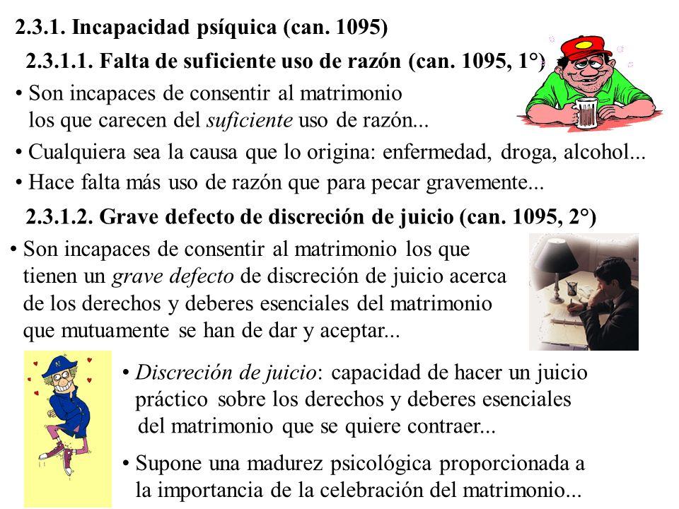2.3.1.2. Grave defecto de discreción de juicio (can. 1095, 2°) Son incapaces de consentir al matrimonio los que tienen un grave defecto de discreción