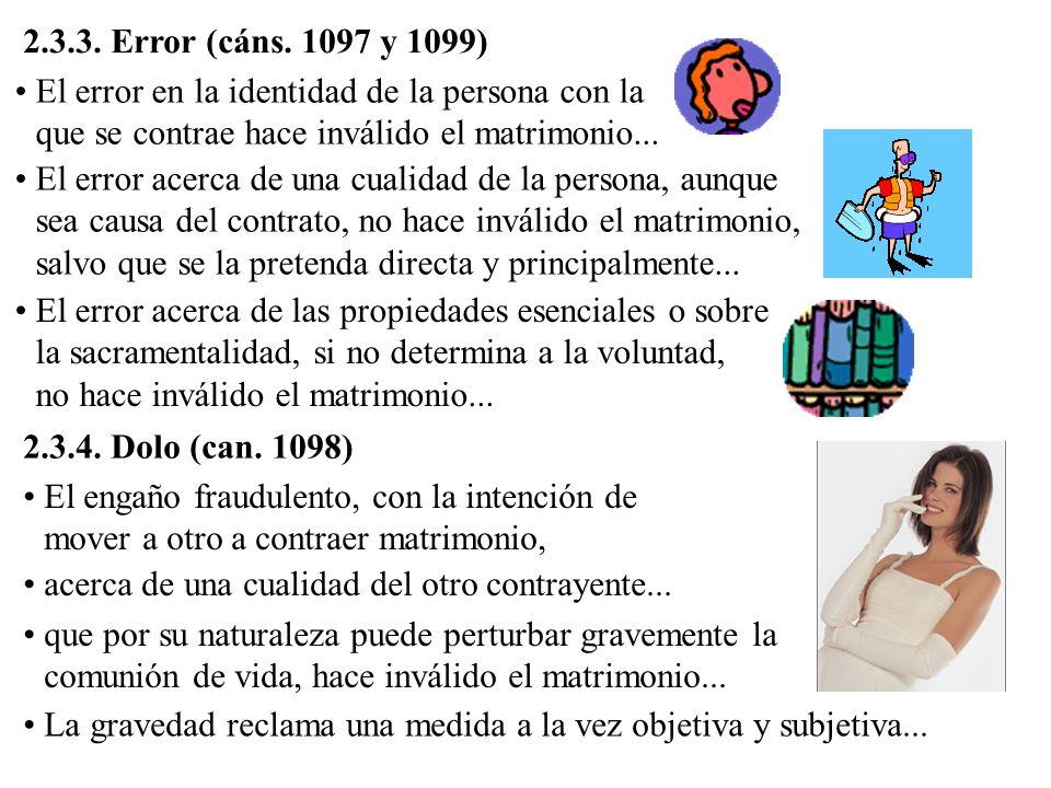 2.3.3. Error (cáns. 1097 y 1099) El error en la identidad de la persona con la que se contrae hace inválido el matrimonio... El error acerca de una cu