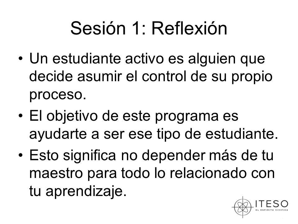 Sesión 1: Reflexión Un estudiante activo es alguien que decide asumir el control de su propio proceso. El objetivo de este programa es ayudarte a ser