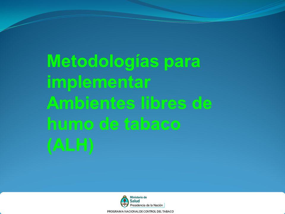 PROGRAMA NACIONAL DE CONTROL DEL TABACO Metodologías para implementar Ambientes libres de humo de tabaco (ALH)