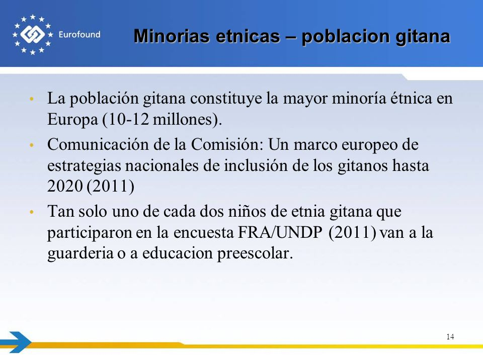 Minorias etnicas – poblacion gitana La población gitana constituye la mayor minoría étnica en Europa (10-12 millones). Comunicación de la Comisión: Un