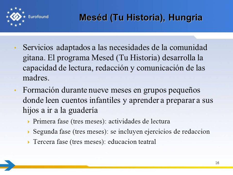 Meséd (Tu Historia), Hungria Servicios adaptados a las necesidades de la comunidad gitana. El programa Mesed (Tu Historia) desarrolla la capacidad de