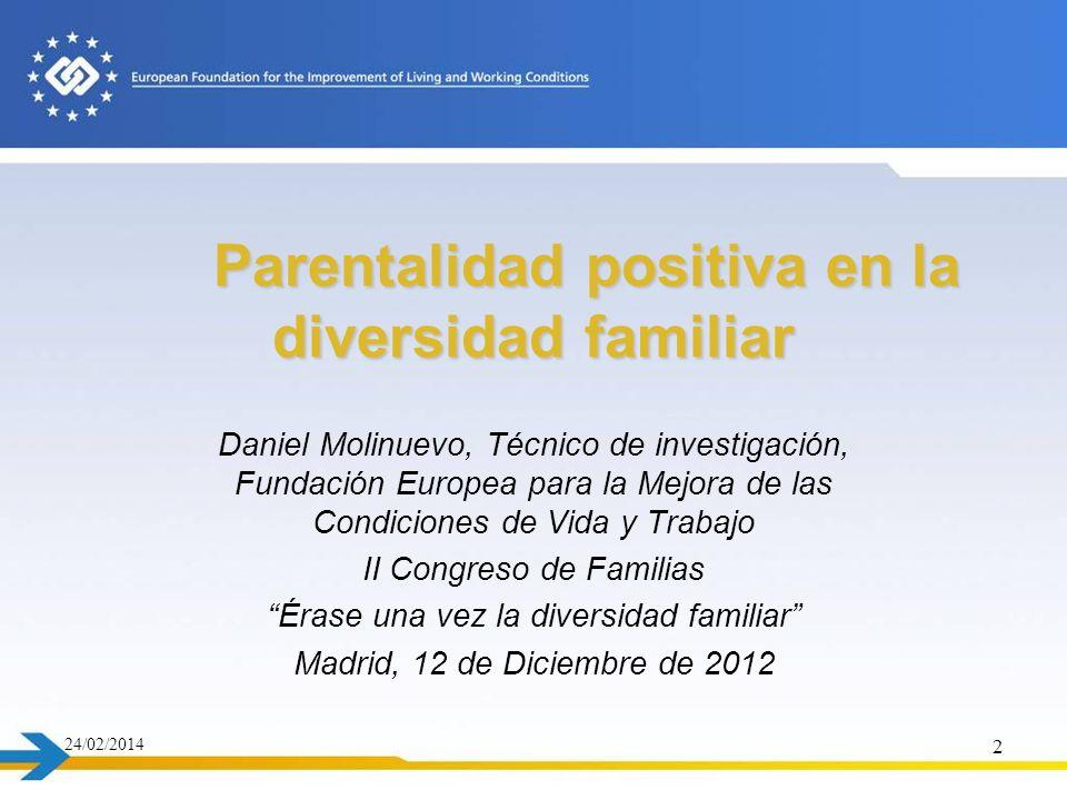 Parentalidad positiva en la diversidad familiar Daniel Molinuevo, Técnico de investigación, Fundación Europea para la Mejora de las Condiciones de Vid