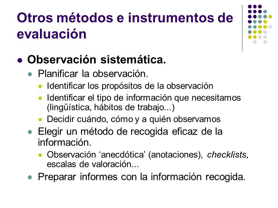 Otros métodos e instrumentos de evaluación Observación sistemática. Planificar la observación. Identificar los propósitos de la observación Identifica