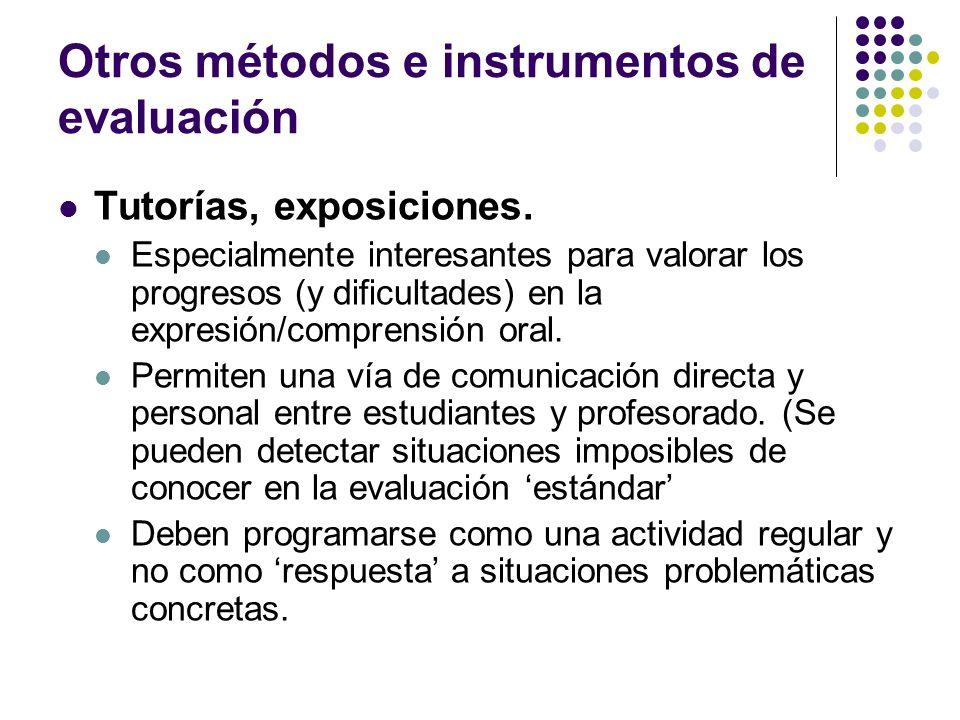 Otros métodos e instrumentos de evaluación Tutorías, exposiciones. Especialmente interesantes para valorar los progresos (y dificultades) en la expres