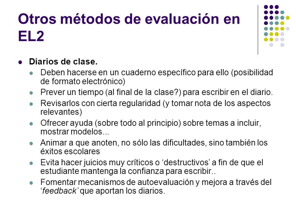 Otros métodos de evaluación en EL2 Diarios de clase. Deben hacerse en un cuaderno específico para ello (posibilidad de formato electrónico) Prever un