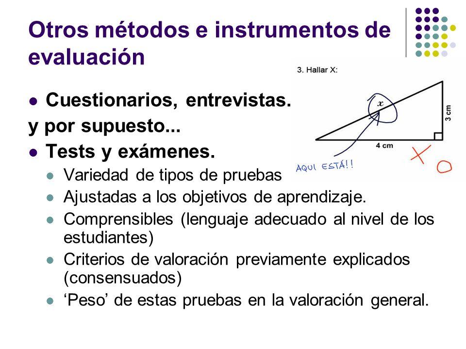 Otros métodos e instrumentos de evaluación Cuestionarios, entrevistas... Y, por y por supuesto... Tests y exámenes. Variedad de tipos de pruebas Ajust