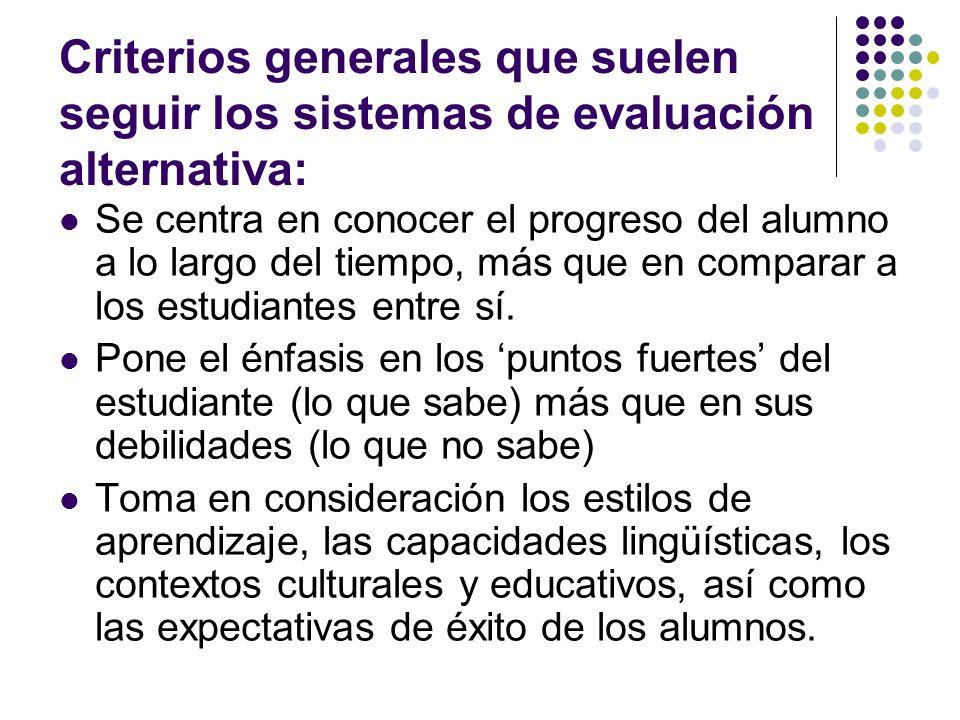 Criterios generales que suelen seguir los sistemas de evaluación alternativa: Se centra en conocer el progreso del alumno a lo largo del tiempo, más q