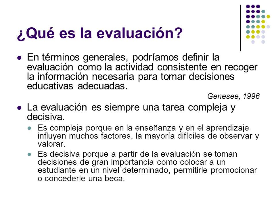 ¿Qué es la evaluación? En términos generales, podríamos definir la evaluación como la actividad consistente en recoger la información necesaria para t