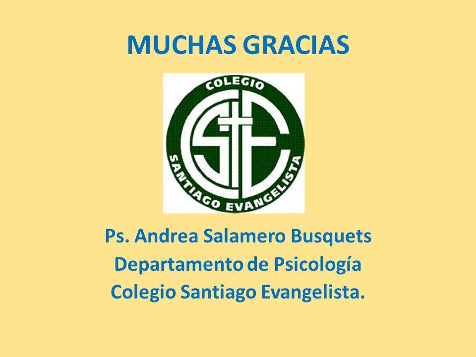MUCHAS GRACIAS Ps. Andrea Salamero Busquets Departamento de Psicología Colegio Santiago Evangelista.