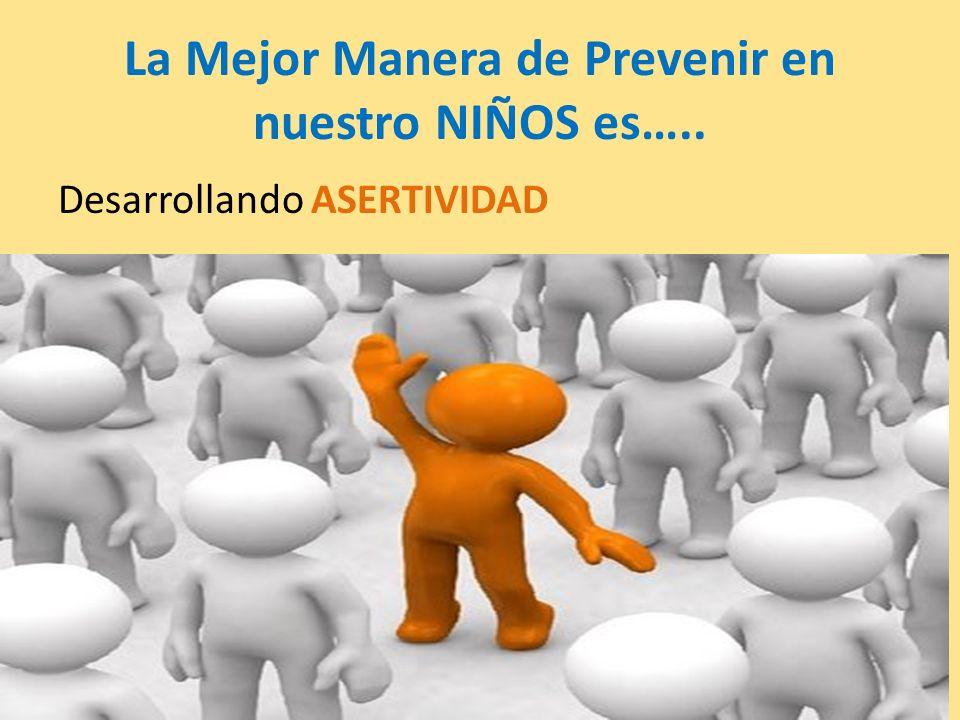 La Mejor Manera de Prevenir en nuestro NIÑOS es….. Desarrollando ASERTIVIDAD