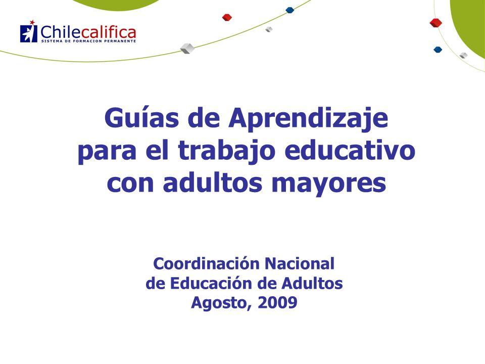 Guías de Aprendizaje para el trabajo educativo con adultos mayores Coordinación Nacional de Educación de Adultos Agosto, 2009