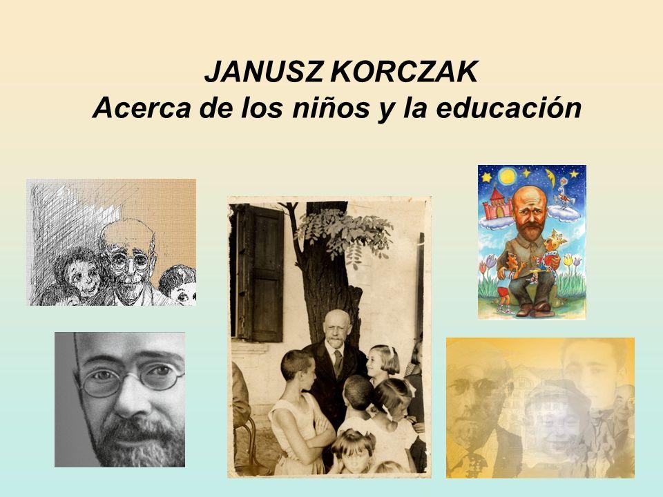 JANUSZ KORCZAK Acerca de los niños y la educación