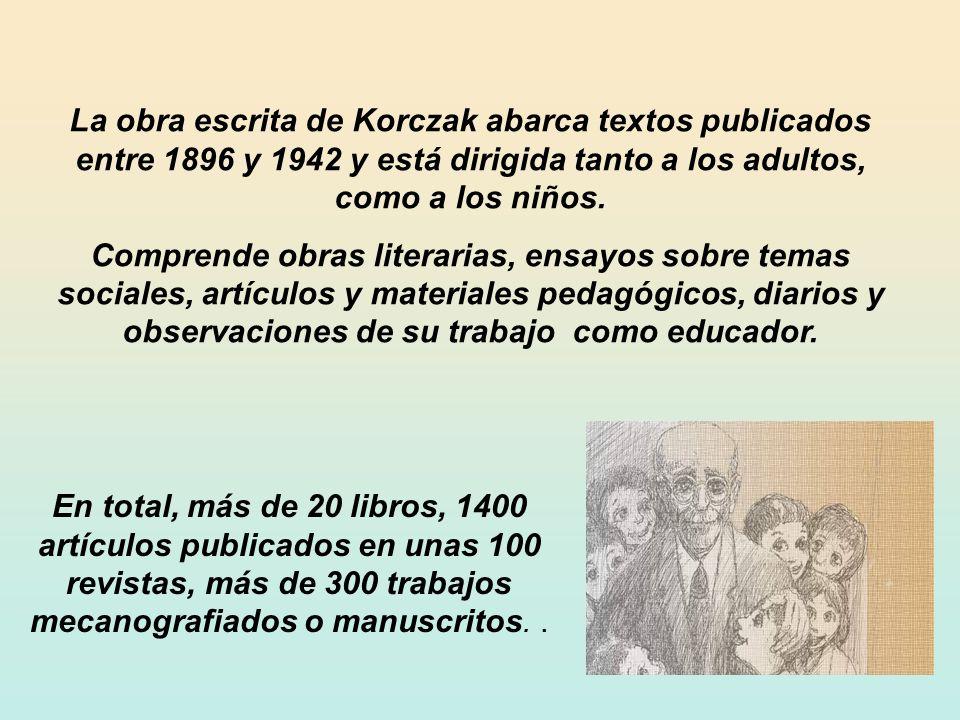 La obra escrita de Korczak abarca textos publicados entre 1896 y 1942 y está dirigida tanto a los adultos, como a los niños. Comprende obras literaria