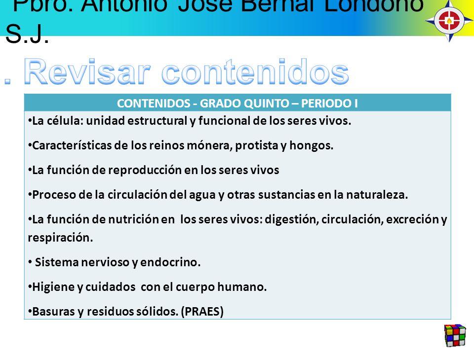CONTENIDOS - GRADO QUINTO – PERIODO I La célula: unidad estructural y funcional de los seres vivos. Características de los reinos mónera, protista y h