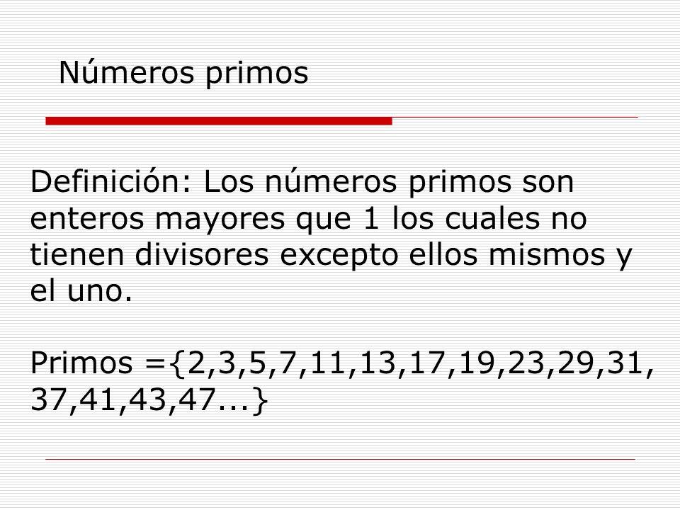 Definición: Los números primos son enteros mayores que 1 los cuales no tienen divisores excepto ellos mismos y el uno. Primos ={2,3,5,7,11,13,17,19,23