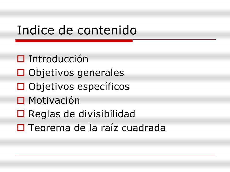 Indice de contenido Introducción Objetivos generales Objetivos específicos Motivación Reglas de divisibilidad Teorema de la raíz cuadrada