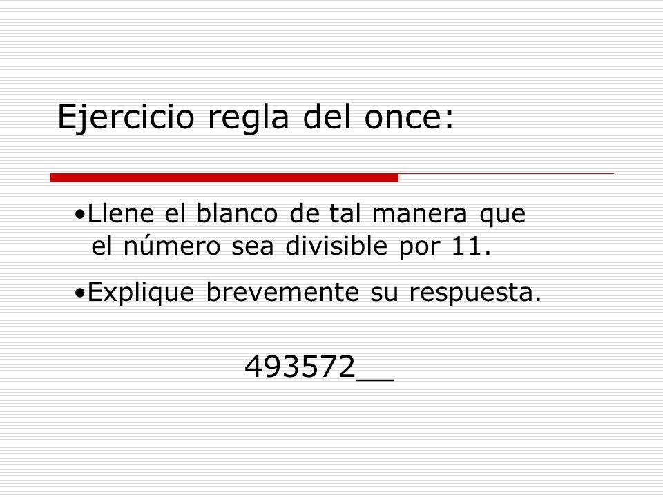 Ejercicio regla del once: 493572__ Llene el blanco de tal manera que el número sea divisible por 11. Explique brevemente su respuesta.