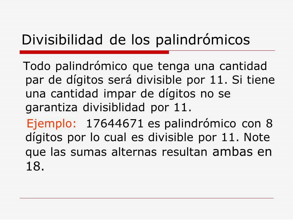Divisibilidad de los palindrómicos Todo palindrómico que tenga una cantidad par de dígitos será divisible por 11. Si tiene una cantidad impar de dígit