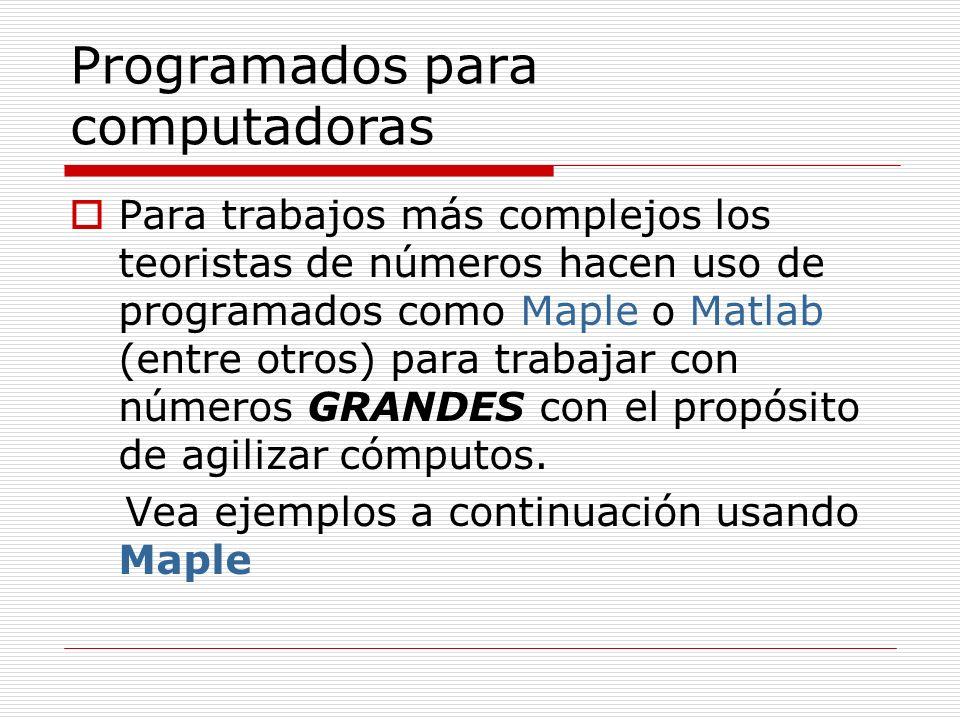 Programados para computadoras Para trabajos más complejos los teoristas de números hacen uso de programados como Maple o Matlab (entre otros) para tra