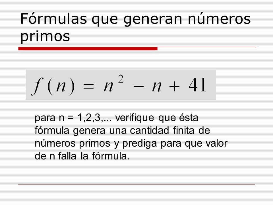 Fórmulas que generan números primos para n = 1,2,3,... verifique que ésta fórmula genera una cantidad finita de números primos y prediga para que valo