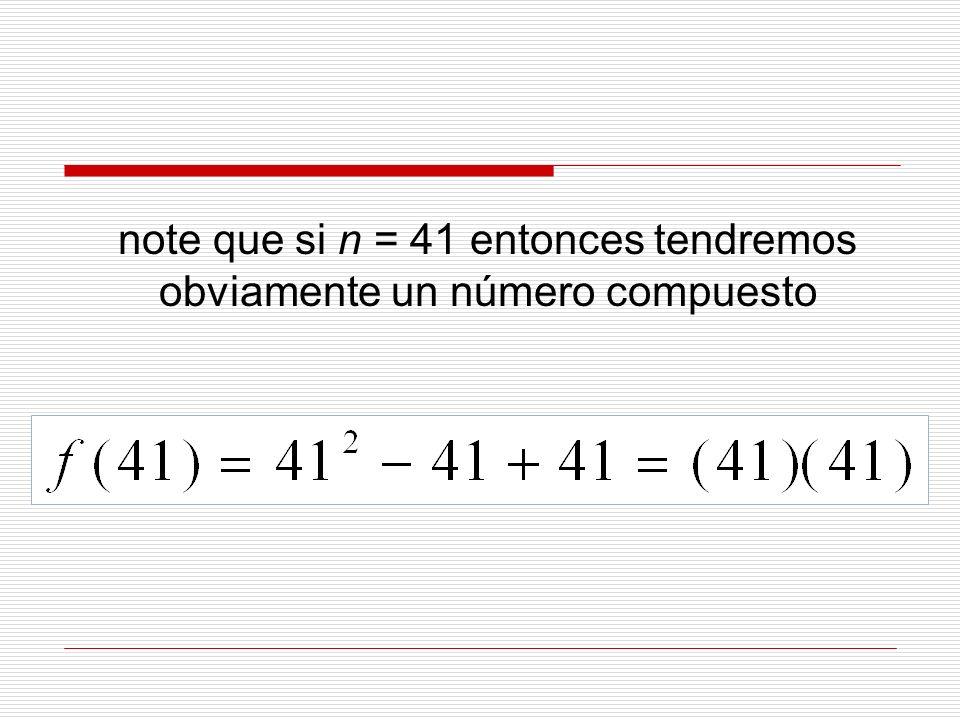 note que si n = 41 entonces tendremos obviamente un número compuesto