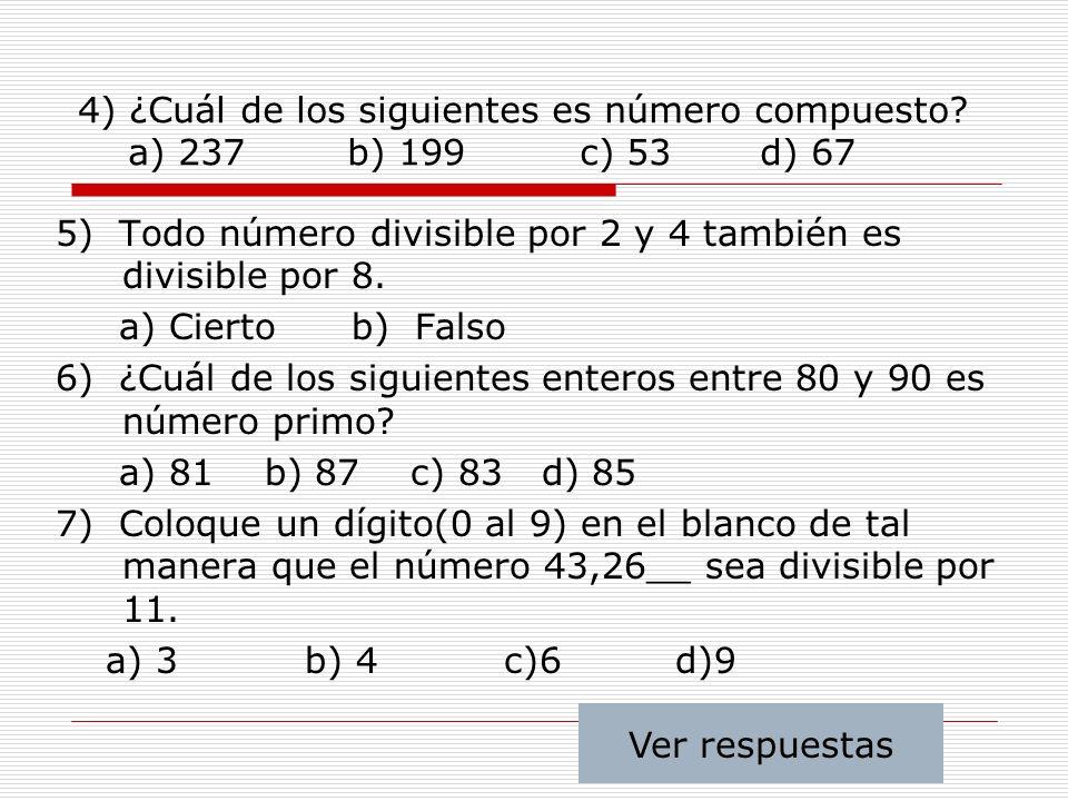 4) ¿Cuál de los siguientes es número compuesto? a) 237 b) 199 c) 53 d) 67 5) Todo número divisible por 2 y 4 también es divisible por 8. a) Cierto b)